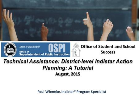 Paul Wieneke, Indistar® Program Specialist Office of Student and School Success Technical Assistance: District-level Indistar Action Planning: A Tutorial.