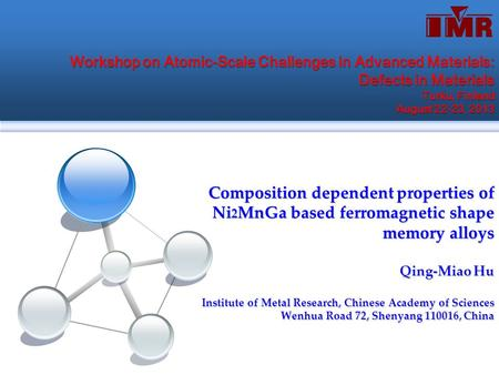 Composition dependent properties of Ni 2 MnGa based ferromagnetic shape memory alloys Qing-Miao Hu Institute of Metal Research, Chinese Academy of Sciences.