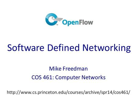Software Defined Networking Mike Freedman COS 461: Computer Networks