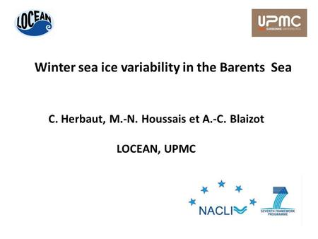 Winter sea ice variability in the Barents Sea C. Herbaut, M.-N. Houssais et A.-C. Blaizot LOCEAN, UPMC.