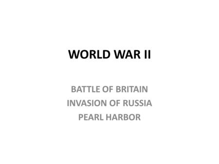 WORLD WAR II BATTLE OF BRITAIN INVASION OF RUSSIA PEARL HARBOR.