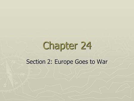 Chapter 24 Section 2: Europe Goes to War. Invasion of Poland ► After Hitler invaded Czechoslovakia, GB & France abandoned appeasement & prepared for war.
