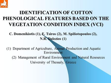 IDENTIFICATION OF COTTON PHENOLOGICAL FEATURES BASED ON THE VEGETATION CONDITION INDEX (VCI) C. Domenikiotis (1), E. Tsiros (2), M. Spiliotopoulos (2),