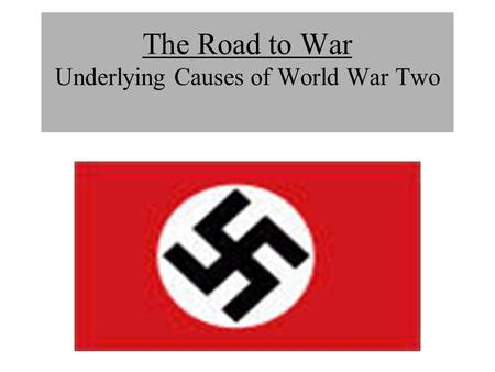 The Road to War Underlying Causes of World War Two.