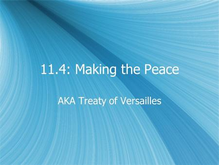 11.4: Making the Peace AKA Treaty of Versailles. Versailles.