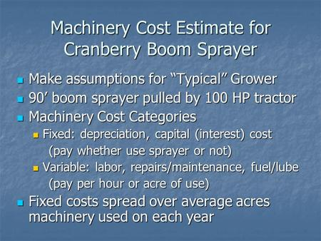 "Machinery Cost Estimate for Cranberry Boom Sprayer Make assumptions for ""Typical"" Grower Make assumptions for ""Typical"" Grower 90' boom sprayer pulled."