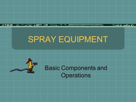 SPRAY EQUIPMENT Basic Components and Operations. Purposes  Used to apply agricultural chemicals  Spray pressures range from near 0 to over 300 pounds.