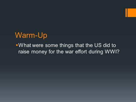 Warm-Up  What were some things that the US did to raise money for the war effort during WWI?