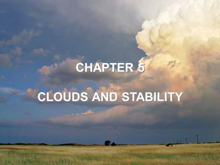 CHAPTER 5 CLOUDS AND STABILITY CHAPTER 5 CLOUDS AND STABILITY.