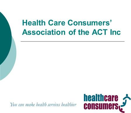 You can make health services healthier Health Care Consumers' Association of the ACT Inc.