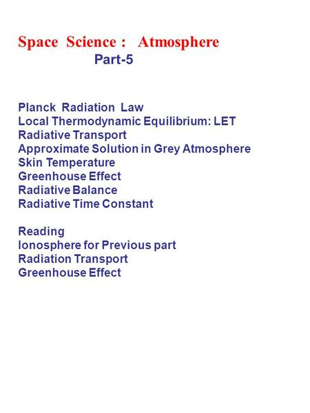Space Science : Atmosphere Part-5 Planck Radiation Law Local Thermodynamic Equilibrium: LET Radiative Transport Approximate Solution in Grey Atmosphere.