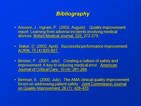 Bibliography Amoore, J., Ingram, P. (2002, August). Quality improvement report: Learning from adverse incidents involving medical devices. British Medical.