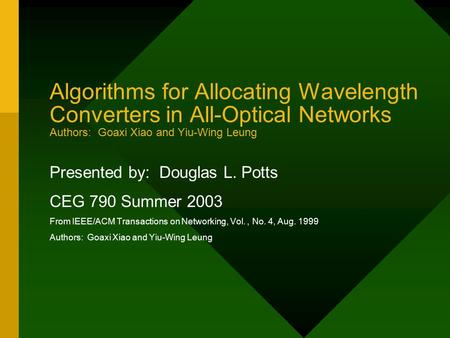Algorithms for Allocating Wavelength Converters in All-Optical Networks Authors: Goaxi Xiao and Yiu-Wing Leung Presented by: Douglas L. Potts CEG 790 Summer.