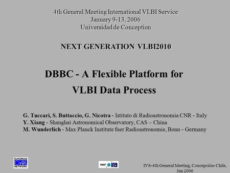 IVS-4th General Meeting, Concepción- Chile, Jan 2006 DBBC - A Flexible Platform for VLBI Data Process G. Tuccari, S. Buttaccio, G. Nicotra - Istituto di.