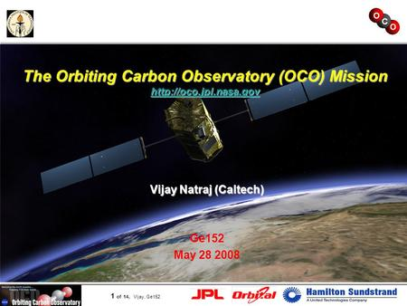 Page 1 1 of 14, Vijay, Ge152 The Orbiting Carbon Observatory(OCO) Mission  The Orbiting Carbon Observatory (OCO) Mission