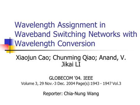 Wavelength Assignment in Waveband Switching Networks with Wavelength Conversion Xiaojun Cao; Chunming Qiao; Anand, V. Jikai LI GLOBECOM '04. IEEE Volume.