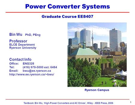 EE8407 Topic 9 Textbook: Bin Wu, 'High-Power Converters and AC Drives', Wiley - IEEE Press, 2006 1 Power Converter Systems Graduate Course EE8407 Ryerson.