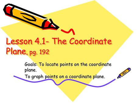 Lesson 4.1- The Coordinate Plane, pg. 192