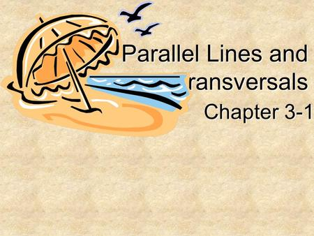 Parallel Lines and Transversals Chapter 3-1. Lesson 3-1 Ideas/Vocabulary Identify the relationships between two lines or two planes. parallel lines Name.