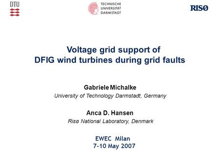 Voltage grid support of DFIG wind turbines during grid faults Gabriele Michalke University of Technology Darmstadt, Germany Anca D. Hansen Risø National.