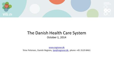 The Danish Health Care System October 1, 2014  Trine Petersen, Danish Regions, phone +45 3529