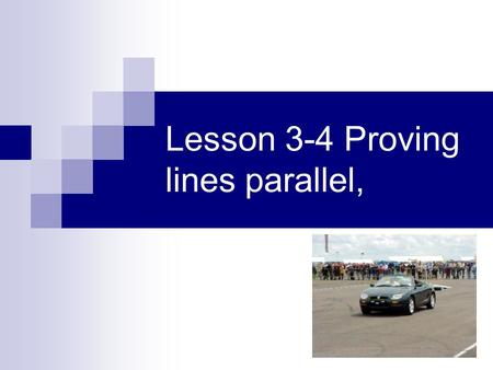 Lesson 3-4 Proving lines parallel,. Postulates and Theorems Postulate 3-4 – If two lines in a plane are cut by a transversal so that corresponding angles.
