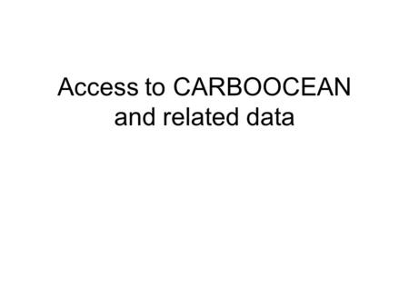 Access to CARBOOCEAN and related data. Data is standardized and homogenised (parameters, metadata, etc.) quality checked well documented international.