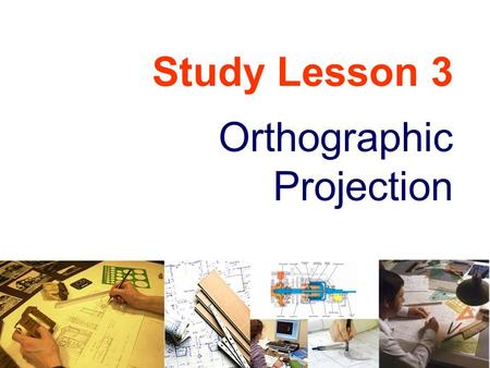 Study Lesson 3 Orthographic Projection.