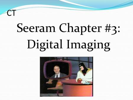 CT Seeram Chapter #3: Digital Imaging. Analog vs. Digital Information Analog continuous information Can have any of an infinite number of values Digital.