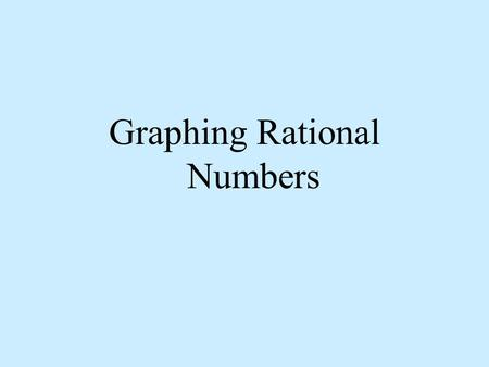 Graphing Rational Numbers. -5 5 0 10-10 A number line is a line with marks on it that are placed at equal distances apart. One mark on the number line.
