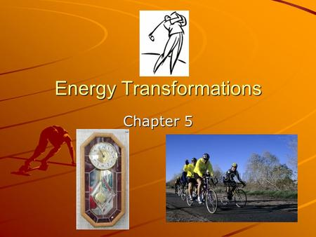 Energy Transformations Chapter 5. Energy Conversions =the transfer of energy from one form to another -energy is constantly being changed from one form.
