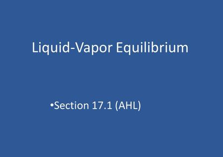 Liquid-Vapor Equilibrium Section 17.1 (AHL). Vaporization You have a container with a volatile liquid in the bottom Molecules of the liquid will escape.