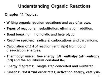 1 Understanding Organic Reactions Writing organic reaction equations and use of arrows. Types of reactions: substitution, elimination, addition. Bond breaking: