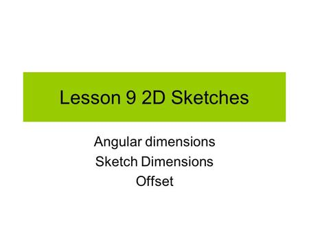 Lesson 9 2D Sketches Angular dimensions Sketch Dimensions Offset.