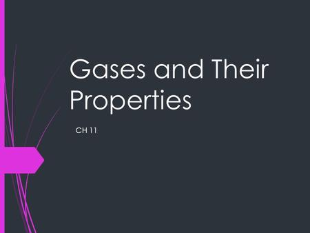 Gases and Their Properties CH 11. Areas to Explore  Gas Particles and Motion Gas Particles and Motion  Gas Variables Gas Variables  Manipulating Variables.