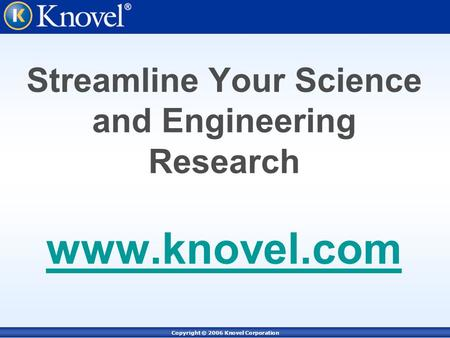 Copyright © 2006 Knovel Corporation Streamline Your Science and Engineering Research www.knovel.com www.knovel.com.