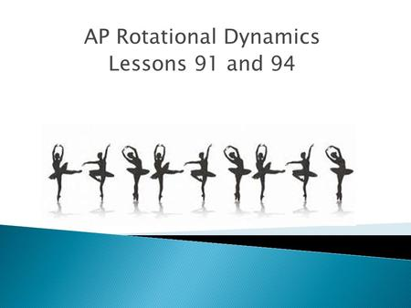 AP Rotational Dynamics Lessons 91 and 94.  Matter tends to resist changes in motion ◦ Resistance to a change in velocity is inertia ◦ Resistance to a.
