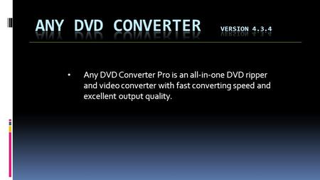 Any DVD Converter Pro is an all-in-one DVD ripper and video converter with fast converting speed and excellent output quality.