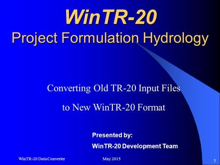WinTR-20 Data Converter May 2015 1 WinTR-20 Project Formulation Hydrology Converting Old TR-20 Input Files to New WinTR-20 Format Presented by: WinTR-20.