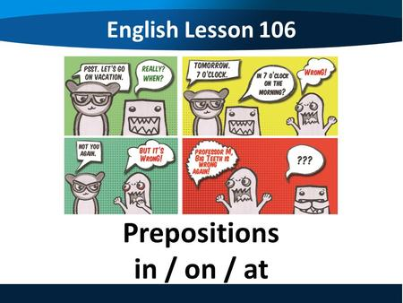 English Lesson 106 Prepositions in / on / at. English Lesson 106 Prepositions in / on / at.