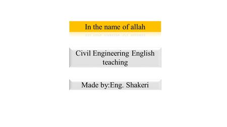 Civil Engineering English teaching Made by:Eng. Shakeri.