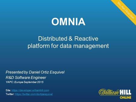 Presented by Daniel Ortiz Esquivel R&D Software Engineer YAPC::Europe September 2015 Site: https://developer.williamhill.comhttps://developer.williamhill.com.
