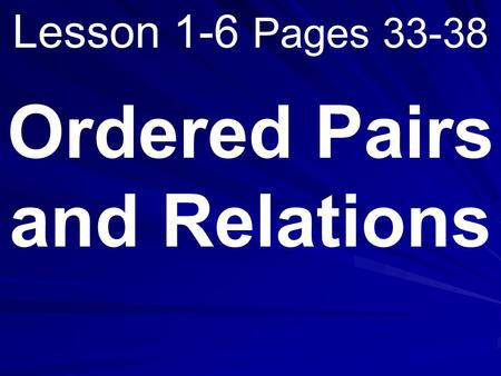 Lesson 1-6 Pages 33-38 Ordered Pairs and Relations.