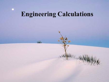 Engineering Calculations. Engineering Dimensions and Units Density D = M/V M = mass V = volume Water: 1 x 10 3 kg/m 3 or 1 g/cm 3 or 62.4 lb m /ft 3.