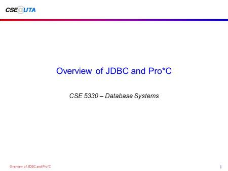 Overview of JDBC and Pro*C 1 CSE 5330 – Database Systems.