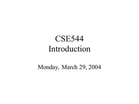 CSE544 Introduction Monday, March 29, 2004. Staff Instructor: Dan Suciu –CSE 662, –Office hours: Tuesday, 1-2pm. TA: Nilesh Dalvi.
