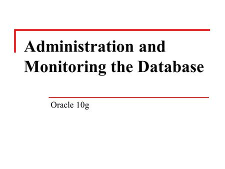 Administration and Monitoring the Database Oracle 10g.