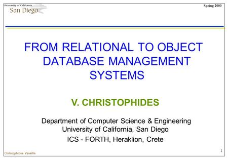 1 Spring 2000 Christophides Vassilis FROM RELATIONAL TO OBJECT DATABASE MANAGEMENT SYSTEMS V. CHRISTOPHIDES Department of Computer Science & Engineering.
