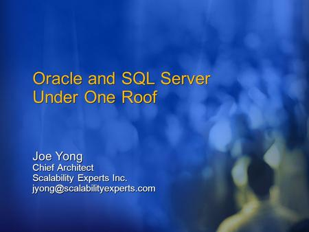Oracle and <strong>SQL</strong> Server Under One Roof Joe Yong Chief Architect Scalability Experts Inc.