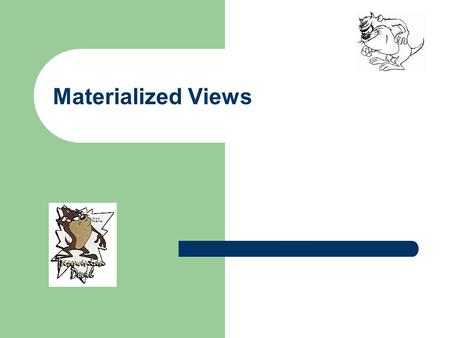 Materialized Views. 2 Materialized Views – Agenda What is a Materialized View? – Advantages and Disadvantages How Materialized Views Work – Parameter.